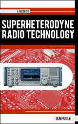 Guide to the Superheterodyne Radio by Ian Poole